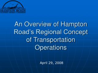 An Overview of Hampton Road's Regional Concept of Transportation Operations