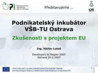 Podnikatelský inkubátor VŠB-TU Ostrava Zkušenosti s projektem EU