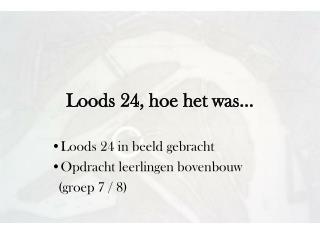 Loods 24, hoe het was…