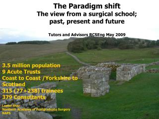 3.5 million population 9 Acute Trusts Coast to Coast /Yorkshire to Scotland 315 (77+238) trainees