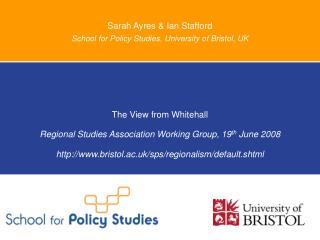 Sarah Ayres & Ian Stafford  School for Policy Studies, University of Bristol, UK