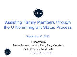 Assisting Family Members through the U Nonimmigrant Status Process  September 30, 2010