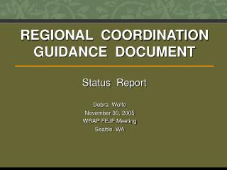 REGIONAL  COORDINATION  GUIDANCE  DOCUMENT Status  Report