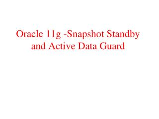 Oracle 11g -Snapshot Standby and Active Data Guard