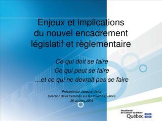 Enjeux et implications  du nouvel encadrement législatif et règlementaire