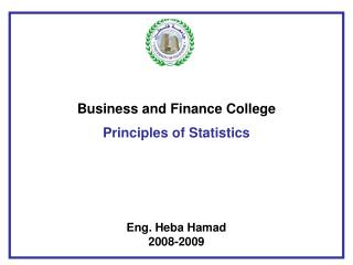 Business and Finance College  Principles of Statistics Eng. Heba Hamad 2008-2009