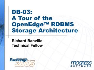 DB-03: A Tour of the OpenEdge� RDBMS Storage Architecture