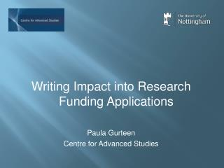 Writing Impact into Research Funding Applications Paula Gurteen Centre for Advanced Studies
