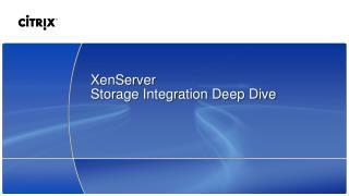 XenServer Storage Integration Deep Dive