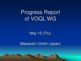 Progress Report  of VOQL WG