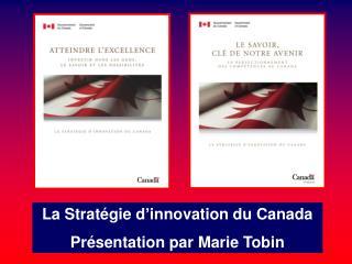 La Stratégie d'innovation du Canada Présentation par Marie Tobin