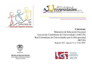 Convocan: Ministerio de Educación Nacional Asociación Colombiana de Universidades (ASCUN)