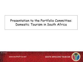 Presentation to the Portfolio Committee: Domestic Tourism in South Africa