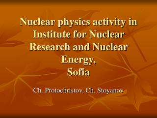 Nuclear physics activity in Institute for Nuclear Research and Nuclear Energy, Sofia