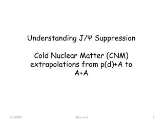 Understanding J/ Ψ  Suppression Cold Nuclear Matter (CNM)  extrapolations from p(d)+A to A+A