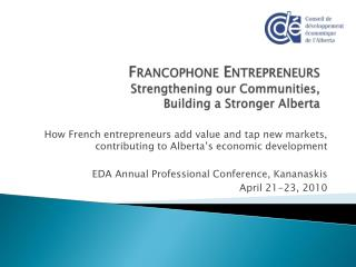 Francophone Entrepreneurs  Strengthening our Communities, Building a Stronger Alberta