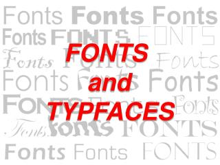 FONTS  and TYPFACES