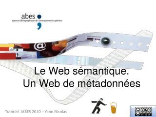 Le Web sémantique. Un Web de métadonnées
