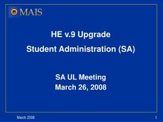 HE v.9 Upgrade Student Administration (SA) SA UL Meeting March 26, 2008