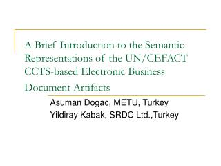 Asuman Dogac, METU, Turkey Yildiray Kabak, SRDC Ltd.,Turkey