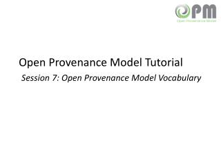 Open Provenance Model Tutorial Session 7: Open Provenance Model Vocabulary