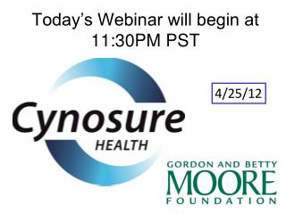 Today's Webinar will begin at 11:30PM PST