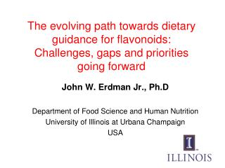 John W. Erdman Jr., Ph.D Department of Food Science and Human Nutrition