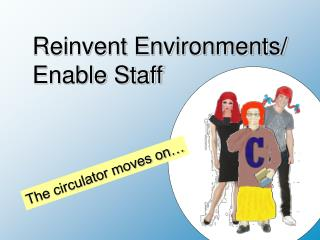Reinvent Environments/ Enable Staff