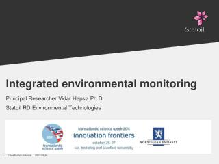 Integrated environmental monitoring Principal Researcher Vidar Heps� Ph.D