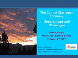 The Central Okanagan Economy Opportunities and Challenges Presentation to