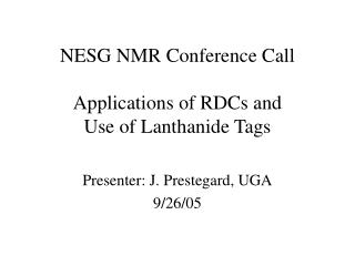 NESG NMR Conference Call Applications of RDCs and Use of Lanthanide Tags