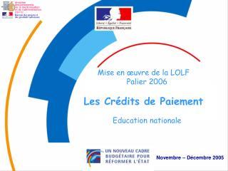 Mise en œuvre de la LOLF  Palier 2006 Les Crédits de Paiement Education nationale