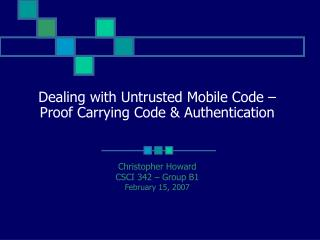Dealing with Untrusted Mobile Code – Proof Carrying Code & Authentication