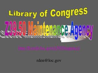 lcweb.loc/z3950/agency/ rden@loc