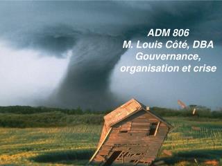 ADM 806 M. Louis C�t�, DBA Gouvernance, organisation et crise