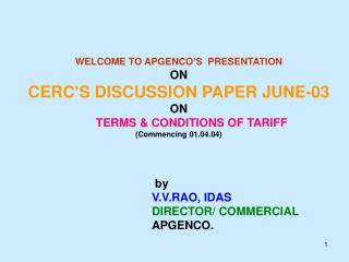 WELCOME TO APGENCO S  PRESENTATION  ON  CERC S DISCUSSION PAPER JUNE-03 ON         TERMS  CONDITIONS OF TARIFF  Commenci