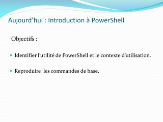 Aujourd�hui : Introduction � PowerShell