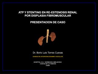 ATP Y STENTING EN RE-ESTENOSIS RENAL  POR DISPLASIA FIBROMUSCULAR PRESENTACION DE CASO
