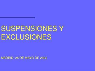 SUSPENSIONES Y EXCLUSIONES MADRID, 28 DE MAYO DE 2002