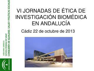 VI JORNADAS DE �TICA DE INVESTIGACI�N BIOM�DICA EN ANDALUC�A