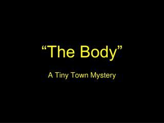 """The Body"""