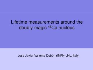 Lifetime measurements around the doubly-magic  48 Ca nucleus