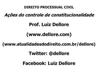 DIREITO PROCESSUAL CIVIL Ações do controle de constitucionalidade Prof. Luiz Dellore