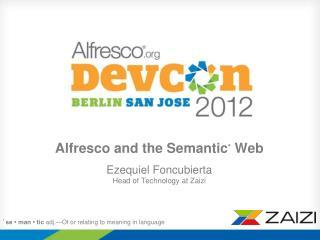 Alfresco and the Semantic *  Web