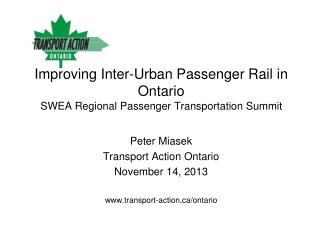 Improving Inter-Urban Passenger Rail in  Ontario SWEA Regional Passenger Transportation Summit