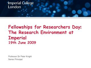 Fellowships for Researchers Day : The Research Environment at Imperial 19th June 2009