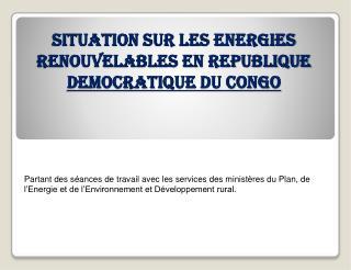SITUATION SUR LES ENERGIES RENOUVELABLES EN REPUBLIQUE  DEMOCRATIQUE DU CONGO