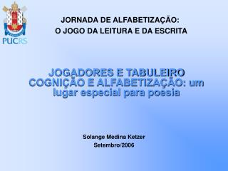 JOGADORES E TABULEIRO COGNI  O E ALFABETIZA  O: um lugar especial para poesia