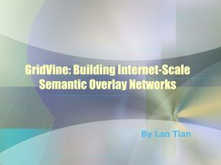 GridVine: Building Internet-Scale Semantic Overlay Networks