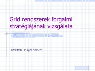 Grid rendszerek forgalmi stratégiájának vizsgálata